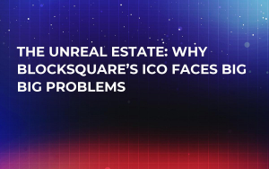 The Unreal Estate: Why Blocksquare's ICO Faces Big Big Problems