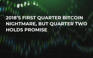 2018's First Quarter Bitcoin Nightmare, But Quarter Two Holds Promise