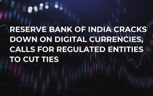 Reserve Bank of India Cracks Down on Digital Currencies, Calls For Regulated Entities to Cut Ties