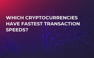 Which Cryptocurrencies Have Fastest Transaction Speeds?