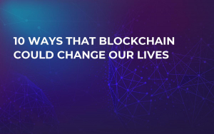 10 Ways That Blockchain Could Change Our Lives