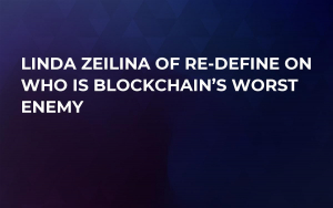 Linda Zeilina of Re-Define on Who is Blockchain's Worst Enemy