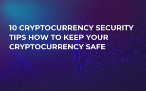 10 Cryptocurrency Security Tips How to Keep Your Cryptocurrency Safe
