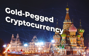 Russia Mulls Over Rolling Out Gold-Pegged Cryptocurrency