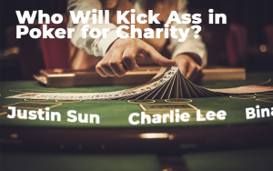 Justin Sun (Tron), Charlie Lee (LTC) and Binance's CZ – Who Will Kick Ass in Poker for Charity?