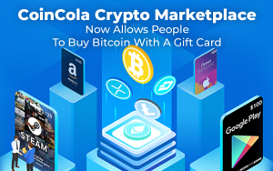 CoinCola Crypto Marketplace Now Allows People To Buy Bitcoin With A Gift Card