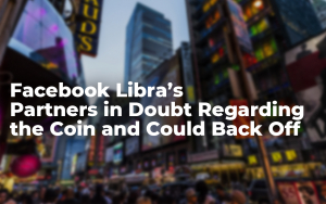 Facebook Libra's Partners in Doubt Regarding the Coin and Could Back Off: New York Times