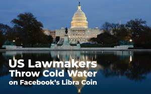 US Lawmakers Throw Cold Water on Facebook's Libra Coin
