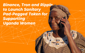 Binance, Tron and Ripple to Launch Sanitary Pad-Pegged Token to Support Ugandan Women