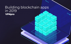 Building Blockchain Apps in 2019