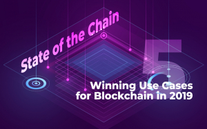 State of the Chain: Five Winning Use Cases for Blockchain in 2019