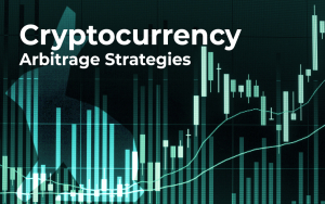 Cryptocurrency Arbitrage Strategies: How To Reap Maximum Benefit From Trading?