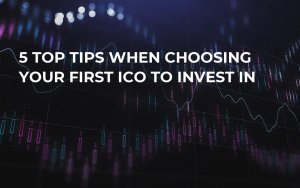 5 Top Tips When Choosing Your First ICO To Invest In