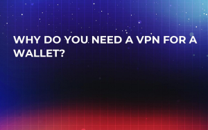 Why Do You Need a VPN For a Wallet?