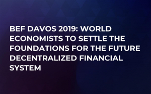 BEF Davos 2019: World Economists To Settle The Foundations For The Future Decentralized Financial System
