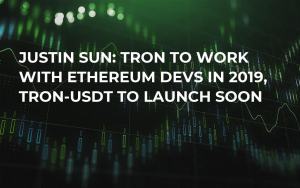 Justin Sun: Tron to Work with Ethereum Devs in 2019, Tron-USDT to Launch Soon