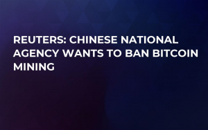 Reuters: Chinese National Agency Wants to Ban Bitcoin Mining