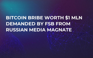 Bitcoin Bribe Worth $1 Mln Demanded by FSB from Russian Media Magnate