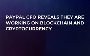 PayPal CFO Reveals They Are Working on Blockchain and Cryptocurrency