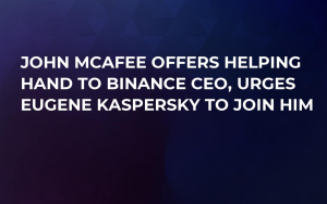 John McAfee Offers Helping Hand to Binance CEO, Urges Eugene Kaspersky to Join Him