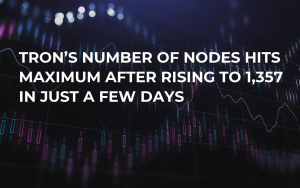Tron's Number of Nodes Hits Maximum After Rising to 1,357 in Just a Few Days