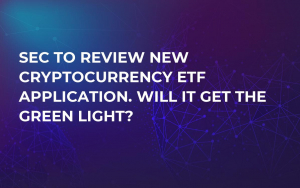 SEC to Review New Cryptocurrency ETF Application. Will It Get the Green Light?