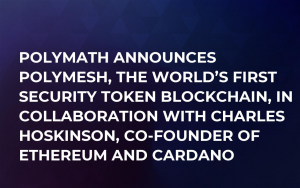 Polymath Announces Polymesh, The World's First Security Token Blockchain, in Collaboration with Charles Hoskinson, Co-Founder of Ethereum and Cardano