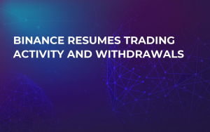 Binance Resumes Trading Activity and Withdrawals