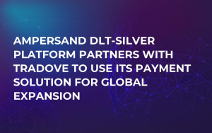 Ampersand DLT-Silver Platform Partners with TraDove to Use Its Payment Solution for Global Expansion