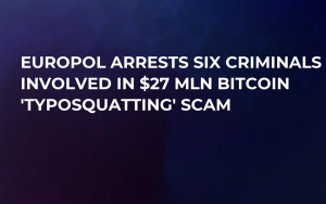 Europol Arrests Six Criminals Involved in $27 Mln Bitcoin 'Typosquatting' Scam