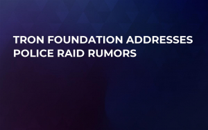 Tron Foundation Addresses Police Raid Rumors