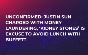 Unconfirmed: Justin Sun Charged with Money Laundering, 'Kidney Stones' Is Excuse to Avoid Lunch with Buffett
