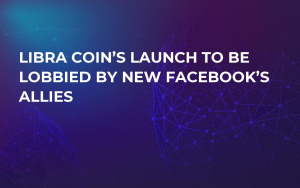 Libra Coin's Launch to Be Lobbied by New Facebook's Allies