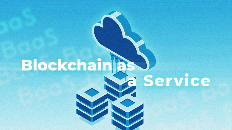 Blockchain as a Service (BaaS). How Do Blockchain Cloud-based Solutions Work?