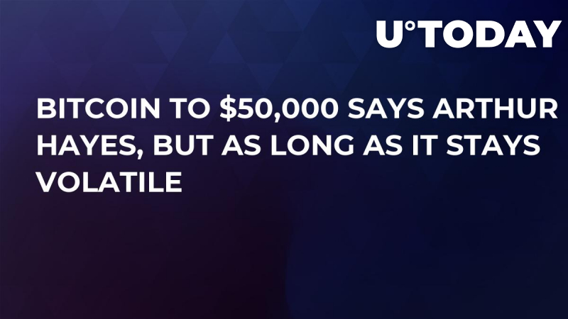 Bitcoin to $50,000 Says Arthur Hayes, But as Long as it Stays Volatile