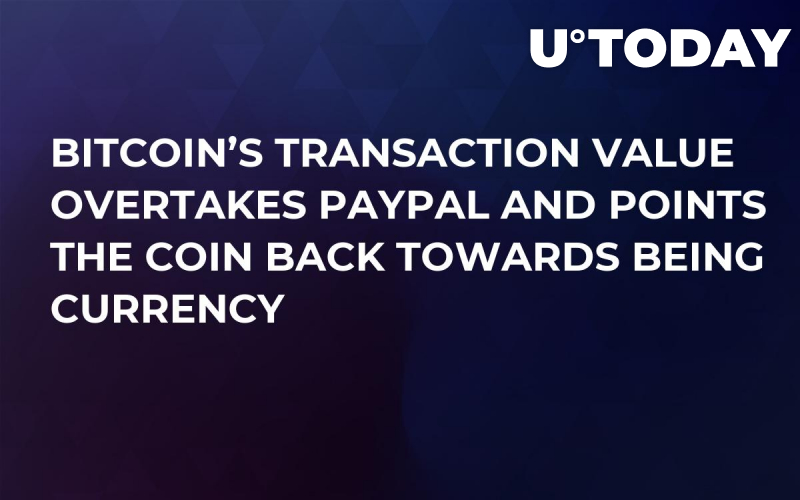 Bitcoin's Transaction Value Overtakes PayPal and Points the Coin Back Towards Being Currency