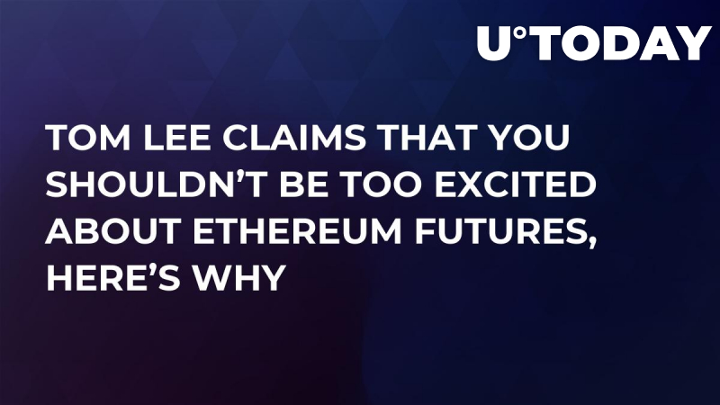 Tom Lee Claims That You Shouldn't Be Too Excited About Ethereum Futures, Here's Why