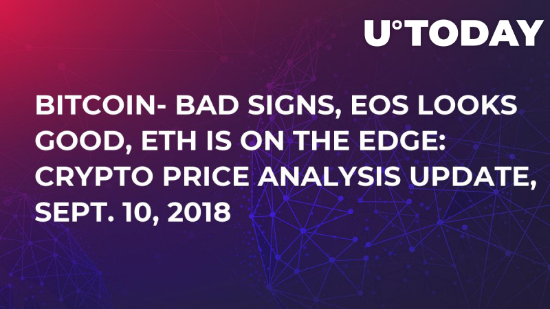 Bitcoin- Bad Signs, EOS Looks Good, ETH is On the Edge: Crypto Price Analysis Update, Sept. 10, 2018