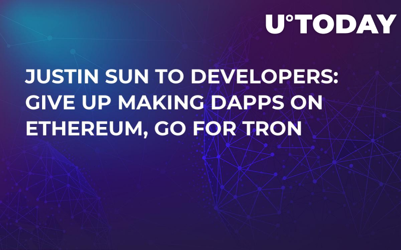 Justin Sun to Developers: Give Up Making dApps on Ethereum, Go For Tron