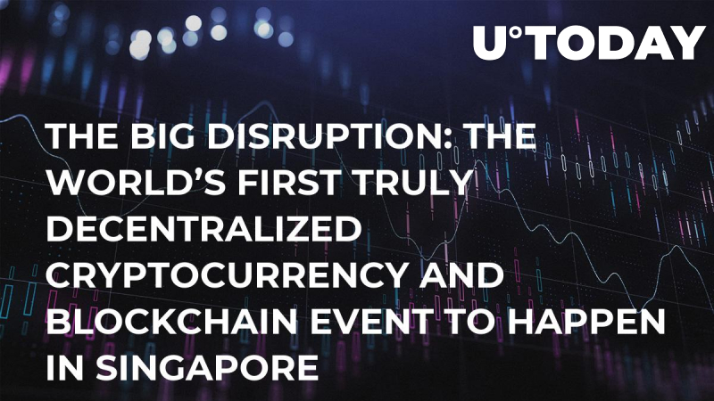 The Big Disruption: The world's first truly decentralized cryptocurrency and blockchain event to happen in Singapore