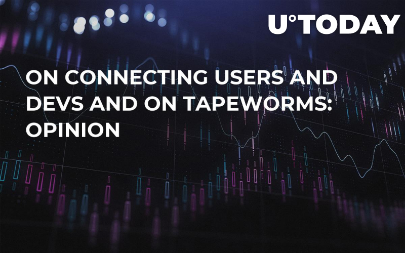 On Connecting Users and Devs And On Tapeworms: Opinion