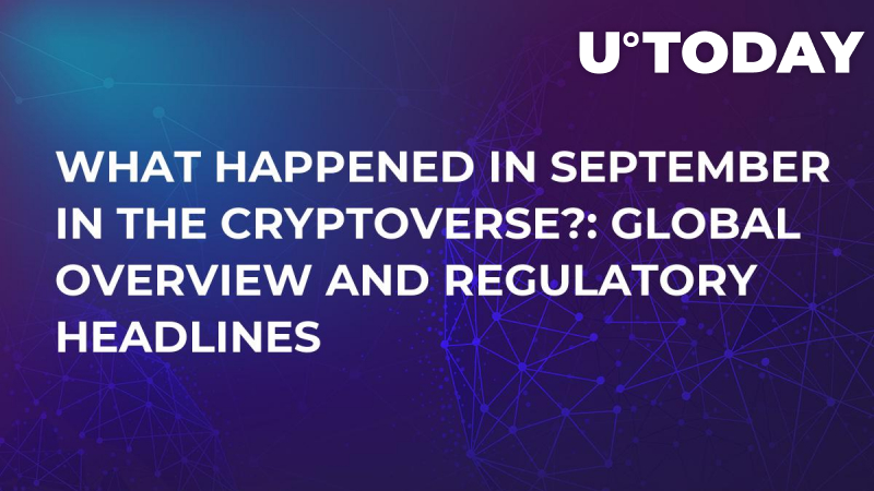 What Happened in September in the Cryptoverse?: Global Overview and Regulatory Headlines