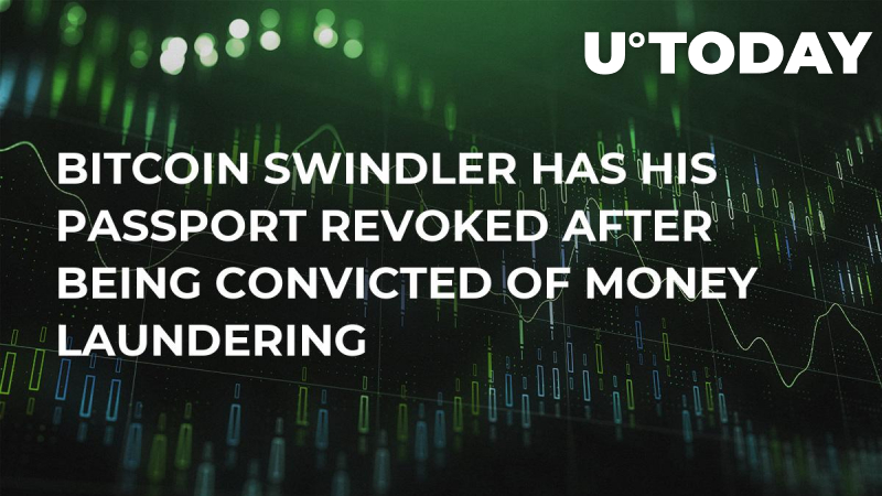 Bitcoin Swindler Has His Passport Revoked After Being Convicted of Money Laundering
