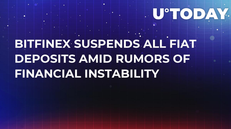 Bitfinex Suspends All Fiat Deposits Amid Rumors Of Financial Instability