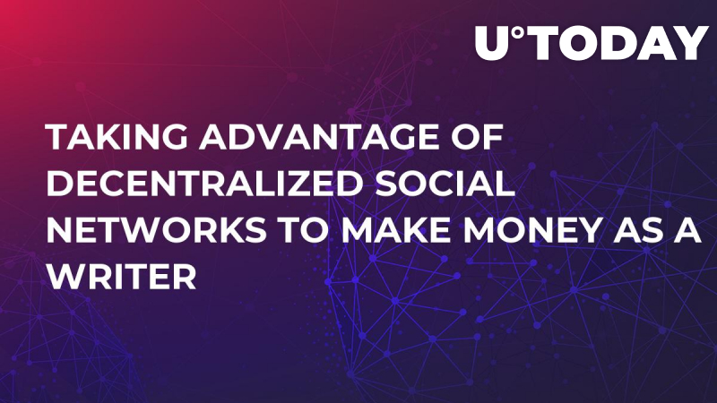 Taking Advantage of Decentralized Social Networks to Make Money as a Writer