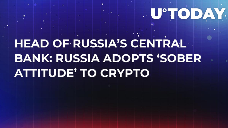 Head of Russia's Central Bank: Russia Adopts 'Sober Attitude' to Crypto