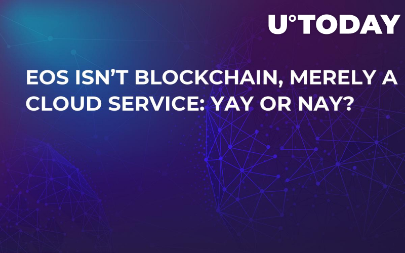 EOS Isn't Blockchain, Merely a Cloud Service: Yay or Nay?
