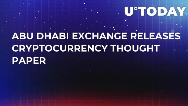 Abu Dhabi Exchange Releases Cryptocurrency Thought Paper