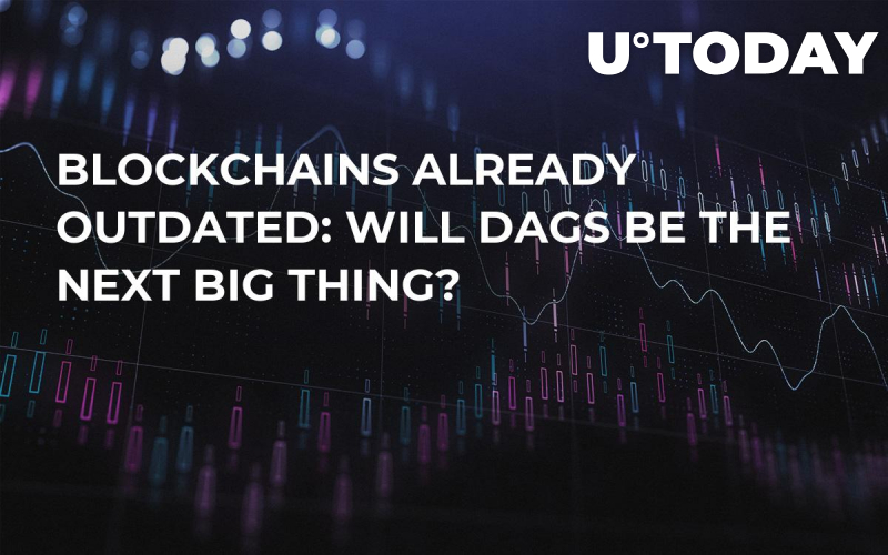 Blockchains Already Outdated: Will DAGs Be the Next Big Thing?