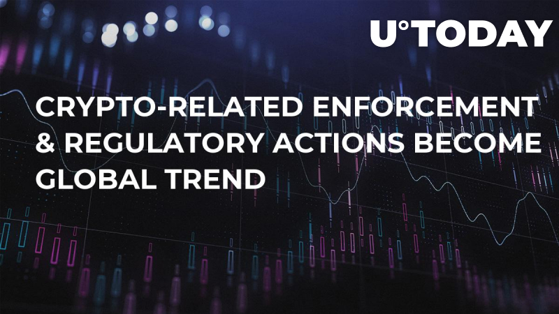 Crypto-Related Enforcement & Regulatory Actions Become Global Trend
